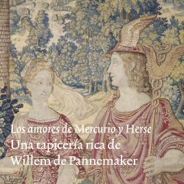 Los amores de Mercurio y Herse [Recurso electrónico] : una tapicería rica de Willem de Pannemaker / Museo Nacional del Prado.
